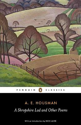 A Shropshire Lad and Other Poems By Housman, A. E./ Laird, Nick (INT)/ Burnett, Archie (EDT)